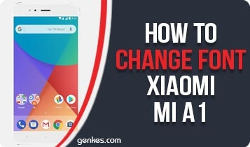 How To Change Font On Xiaomi Mi A1 [Tested] | Genkes