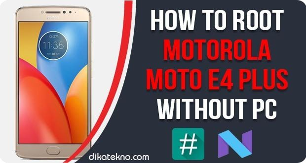 How To Root Motorola Moto E4 Plus Without PC [Tested] [Work 100