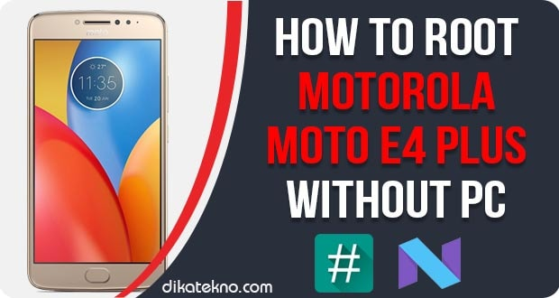 How To Root Motorola Moto E4 Plus Without PC [Tested] [Work