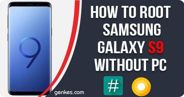 How To Root Samsung Galaxy S9 Without PC [Tested] | Genkes