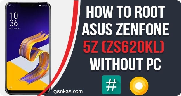 Root Asus ZenFone 5Z (ZS620KL) Without PC