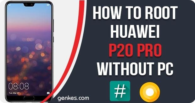 How To Root Huawei P20 Pro Without PC [Tested] | Genkes