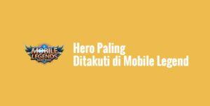 Hero Paling Ditakuti di Mobile Legend