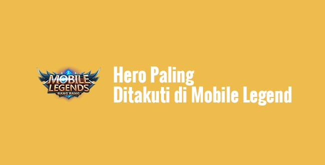 Hero Paling Ditakuti di Mobile Legend
