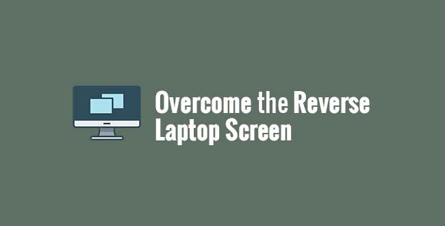 Overcome the Reverse Laptop Screen