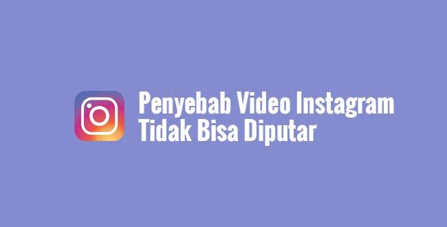 Penyebab Video Instagram Tidak Bisa Diputar