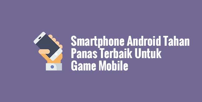 Smartphone Android Tahan Panas Terbaik