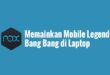 Memainkan Mobile Legends Bang Bang di Laptop